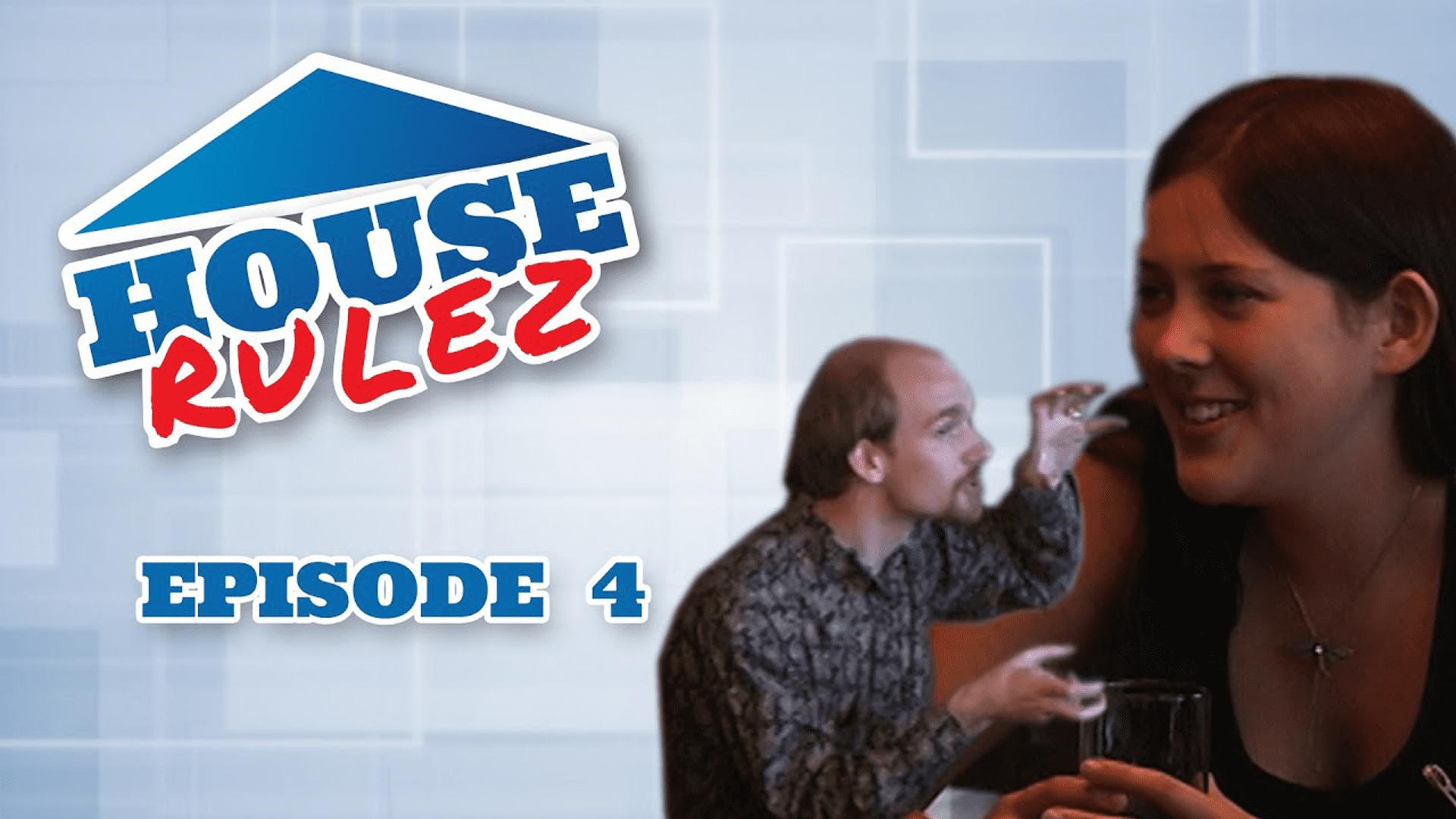 House Rulez Episode 4