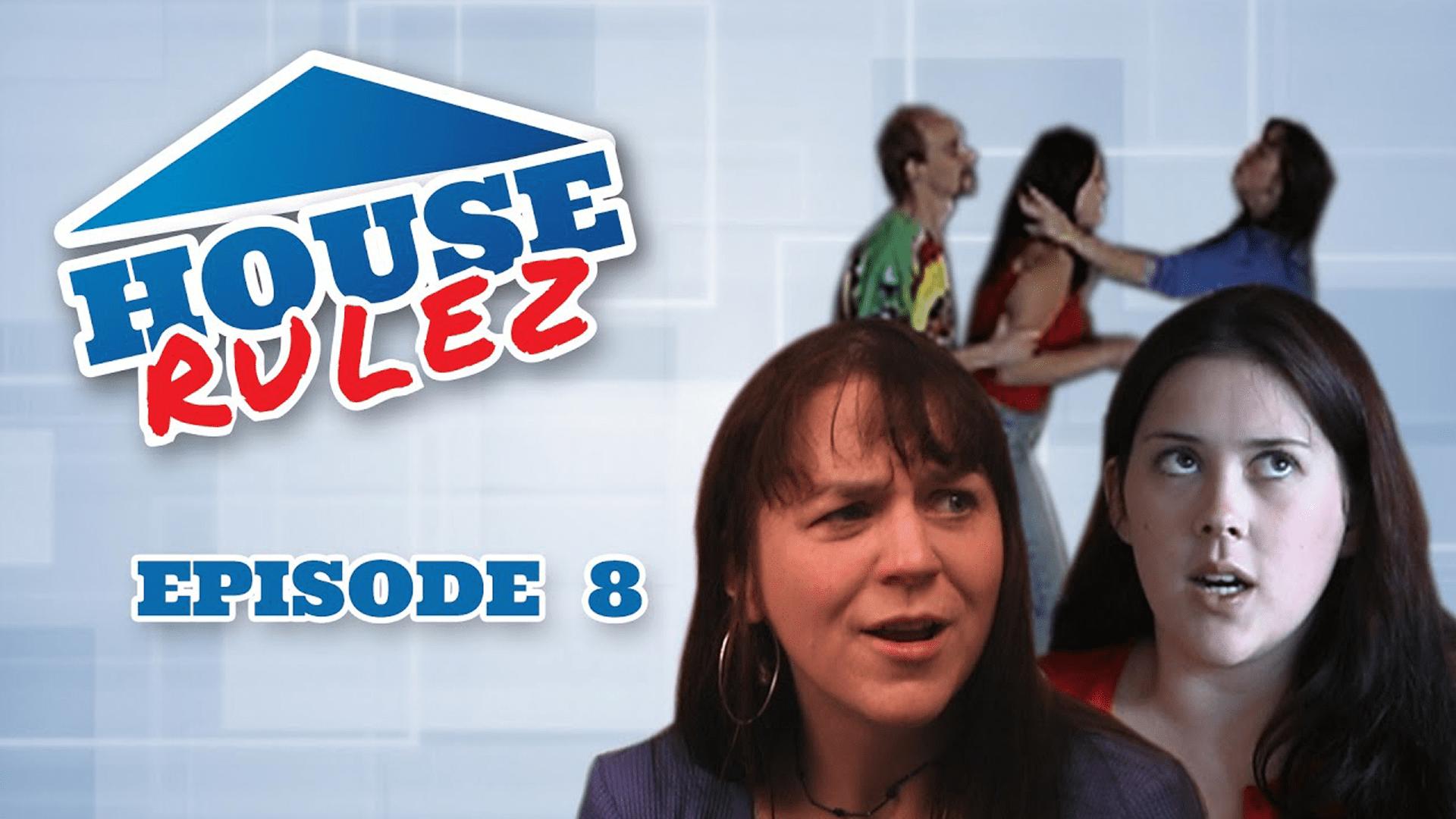 House Rulez Episode 8