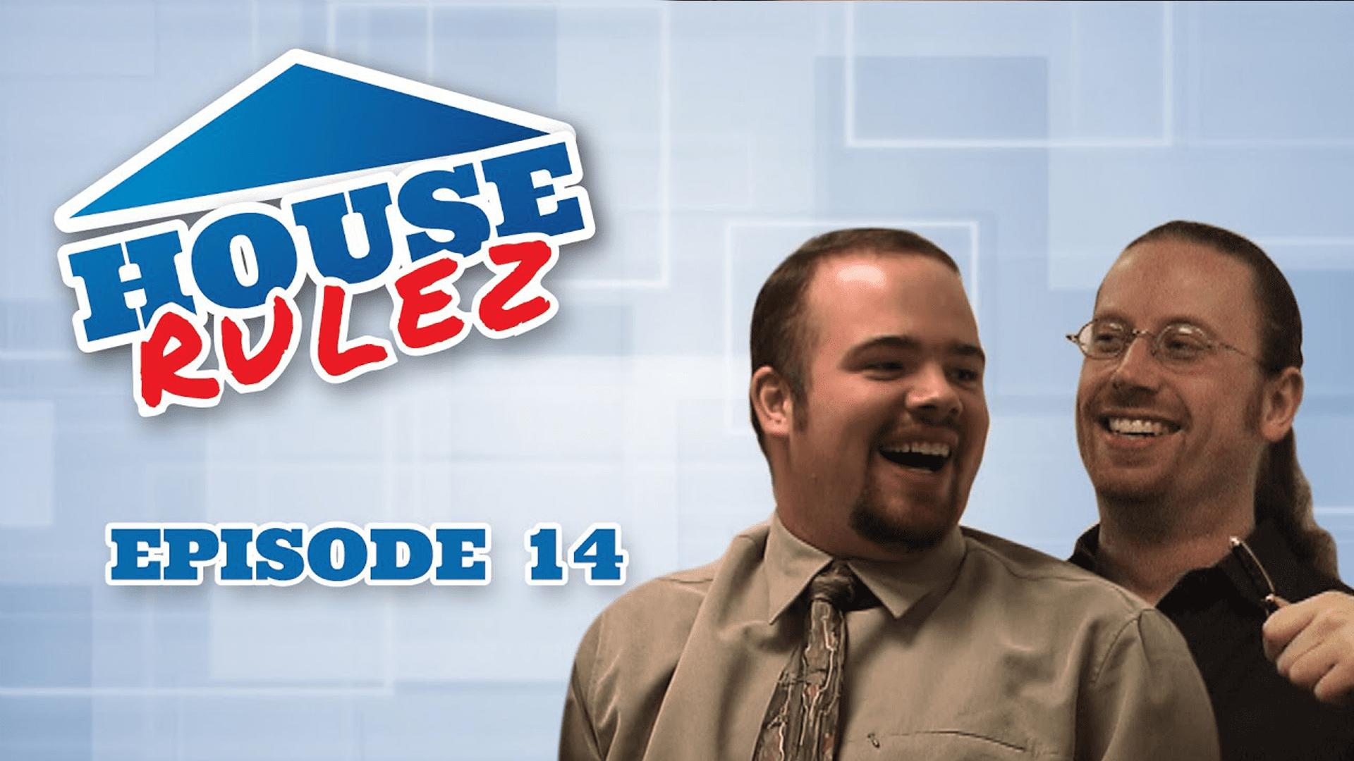 House Rulez Episode 14
