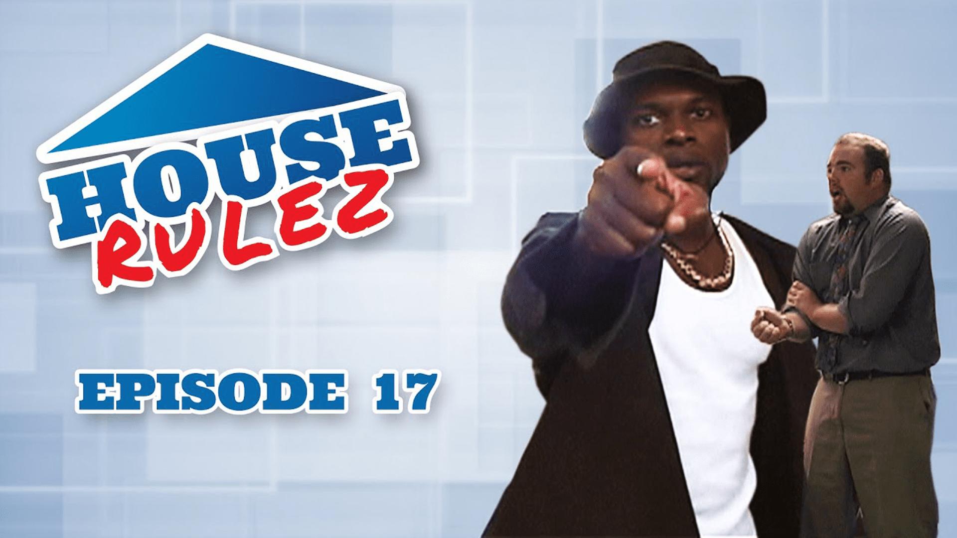 House Rulez Episode 17