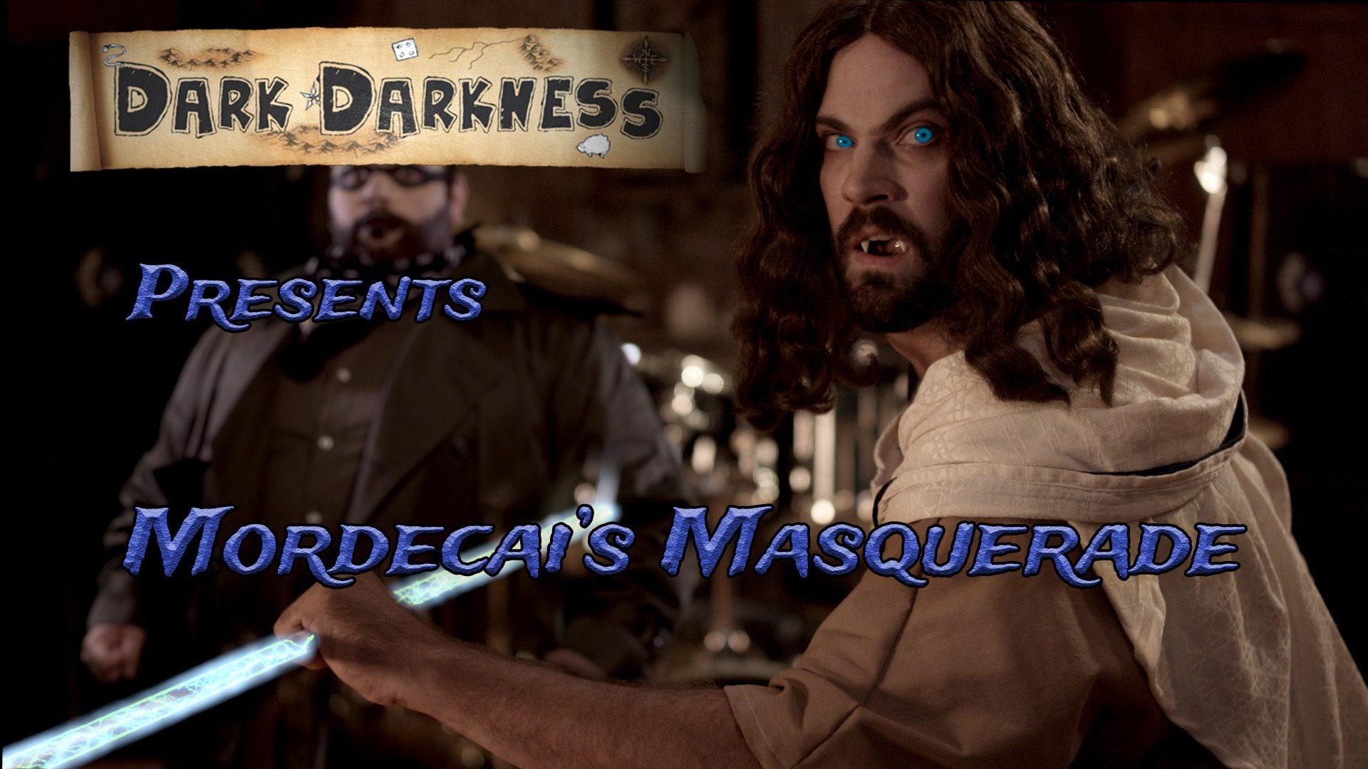 Dark Darkness Episode 02 Mordecai's Masquerade