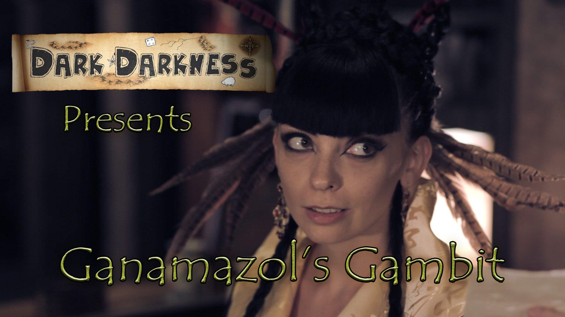 Dark Darkness Episode 03 Ganamazol's Gambit